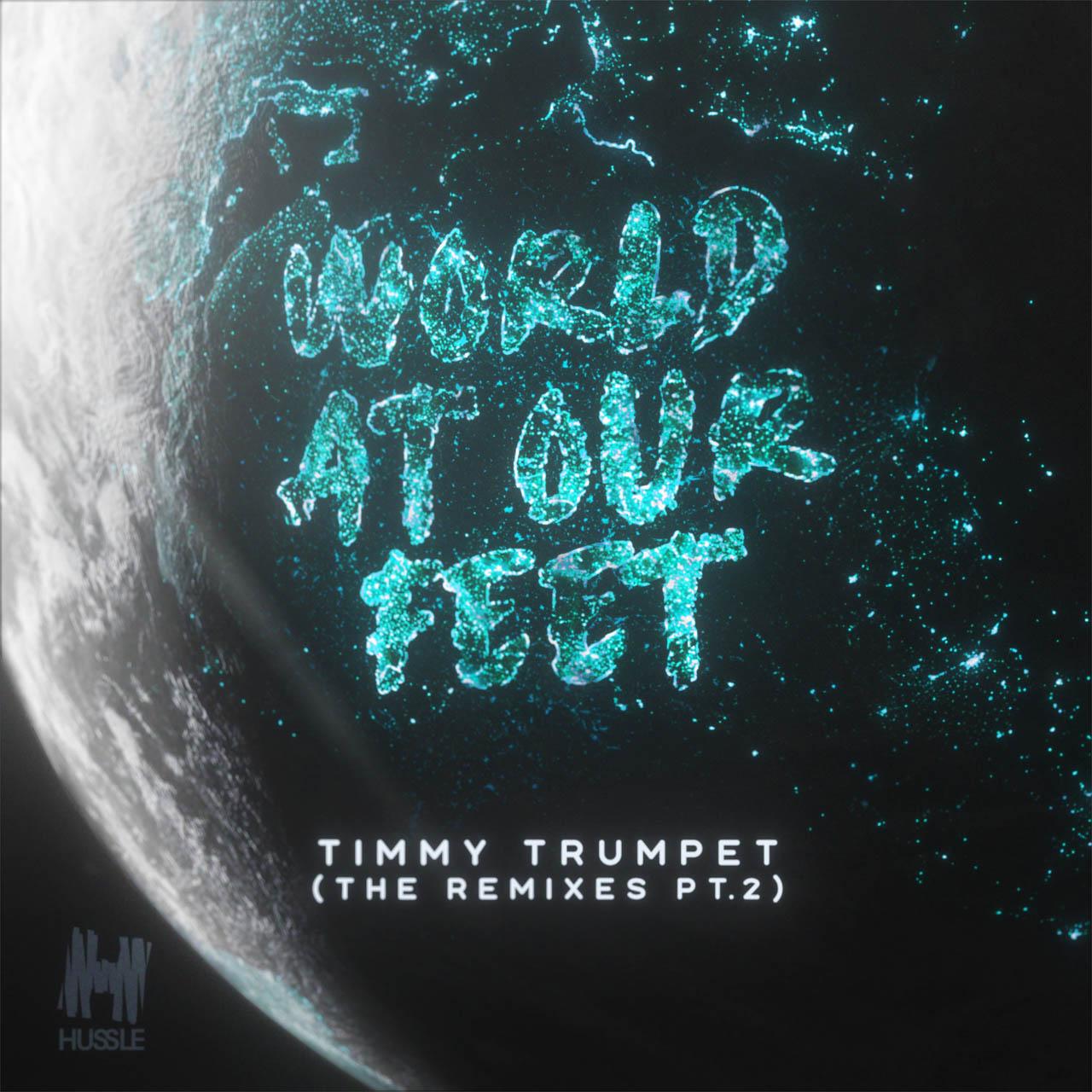Timmy Trumpet - World At Our Feet (Remixes Pt. 2)