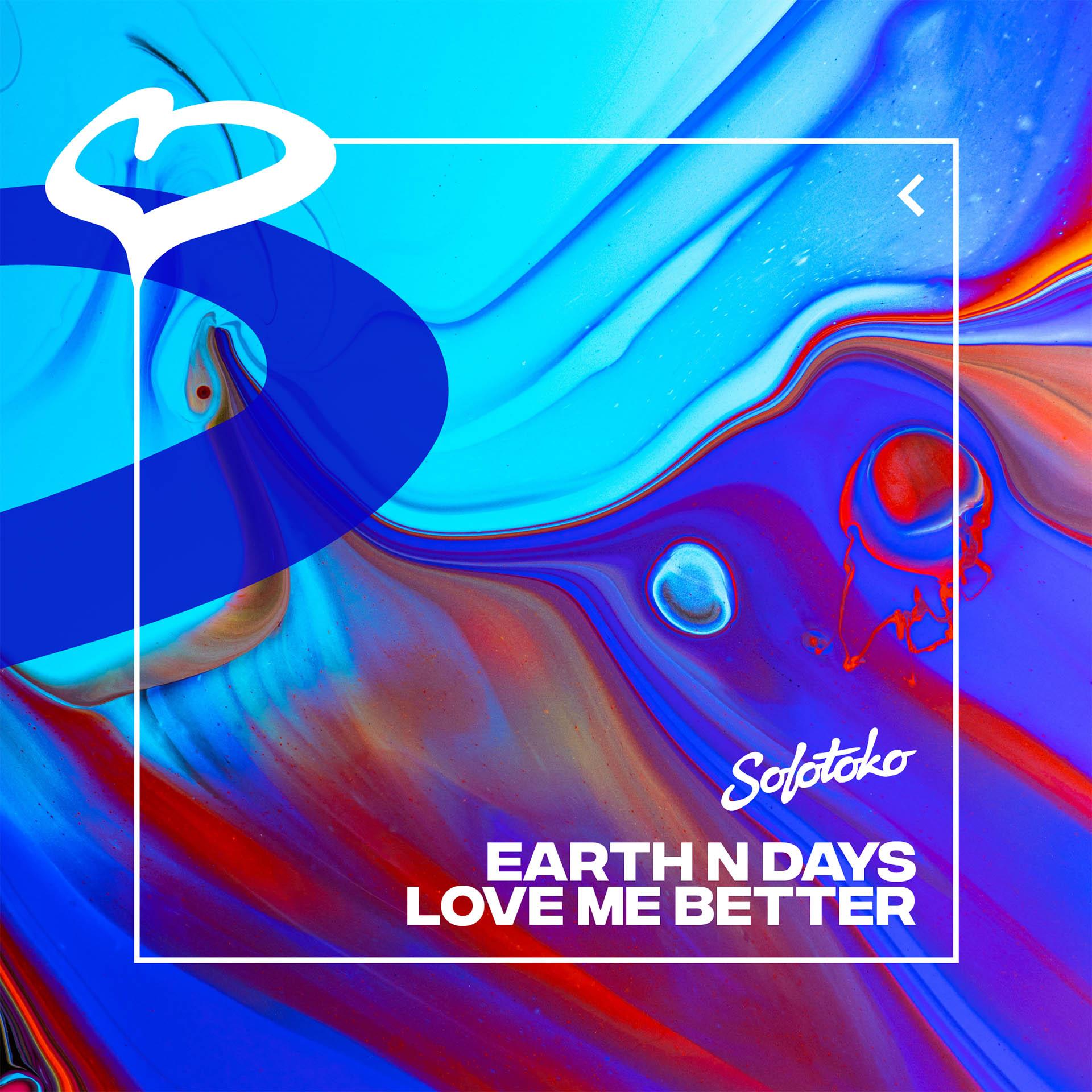 EarthnDays - Love Me Better